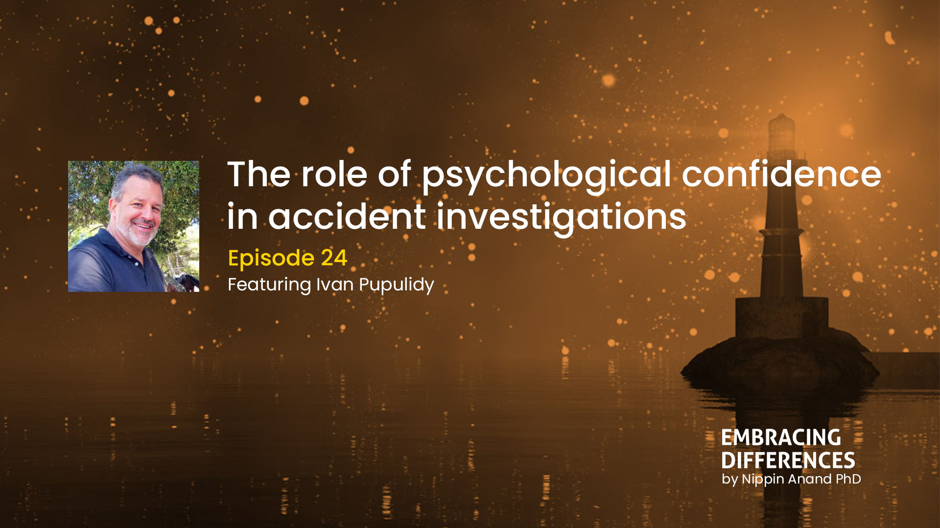 The role of psychological confidence in accident investigations: A discussion with Ivan Pupulidy