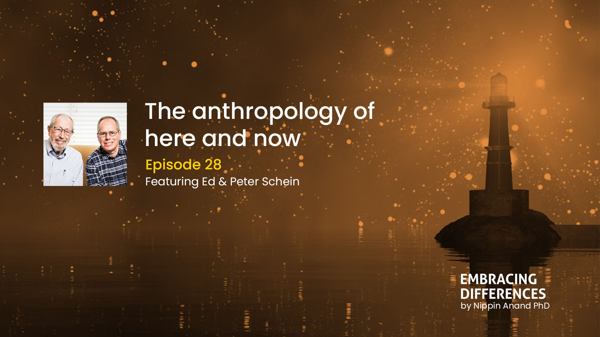 The anthropology of here and now: with Ed Schein and Peter Schein